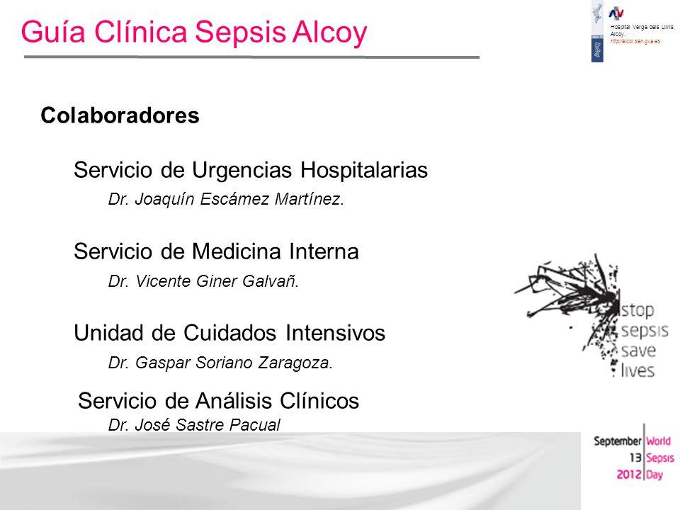 Hospital Verge dels Lliris. Alcoy. http//alcoi.san.gva.es Guía Clínica Sepsis Alcoy Colaboradores Servicio de Urgencias Hospitalarias Dr. Joaquín Escá