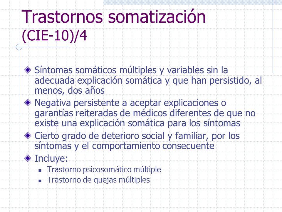 Trastornos somatización (CIE-10)/4 Síntomas somáticos múltiples y variables sin la adecuada explicación somática y que han persistido, al menos, dos a
