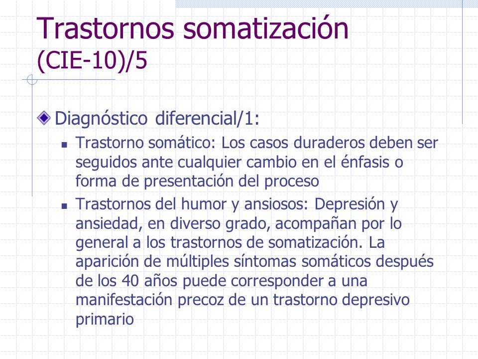 Trastornos somatización (CIE-10)/5 Diagnóstico diferencial/1: Trastorno somático: Los casos duraderos deben ser seguidos ante cualquier cambio en el é