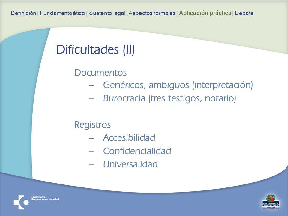 Documentos –Genéricos, ambiguos (interpretación) –Burocracia (tres testigos, notario) Registros –Accesibilidad –Confidencialidad –Universalidad Definición | Fundamento ético | Sustento legal | Aspectos formales | Aplicación práctica | Debate Dificultades (II)