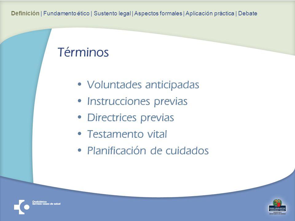 Voluntades anticipadas Instrucciones previas Directrices previas Testamento vital Planificación de cuidados Términos Definición | Fundamento ético | S