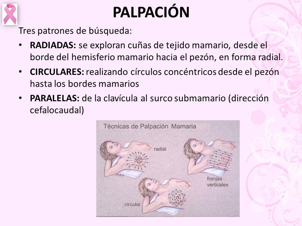 PALPACIÓN Tres patrones de búsqueda: RADIADAS: se exploran cuñas de tejido mamario, desde el borde del hemisferio mamario hacia el pezón, en forma rad