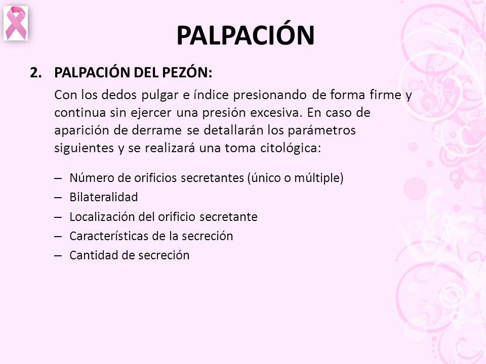PALPACIÓN 2.PALPACIÓN DEL PEZÓN: Con los dedos pulgar e índice presionando de forma firme y continua sin ejercer una presión excesiva. En caso de apar