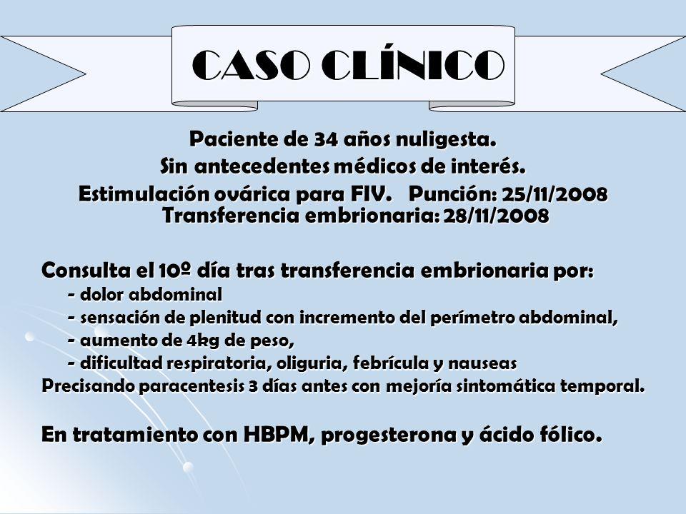 CASO CLÍNICO CASO CLÍNICO Paciente de 34 años nuligesta. Sin antecedentes médicos de interés. Estimulación ovárica para FIV. Punción: 25/11/2008 Trans