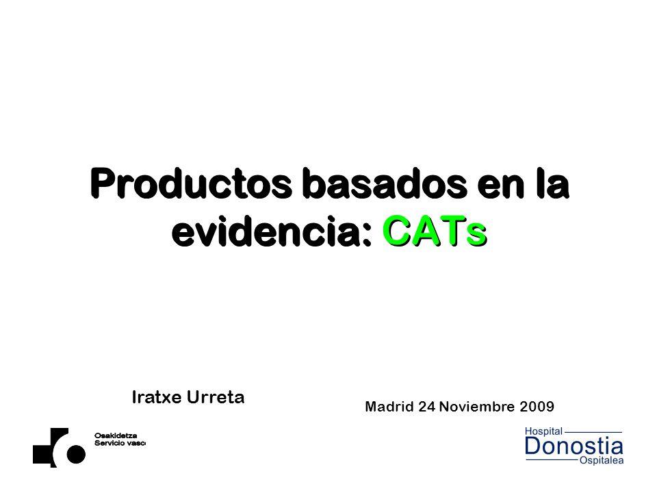 Productos basados en la evidencia: CATs Madrid 24 Noviembre 2009 Iratxe Urreta