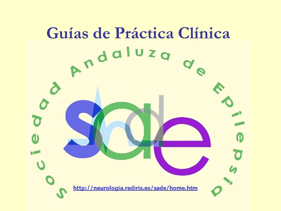 Guías de Práctica Clínica http://neurologia.rediris.es/sade/home.htm