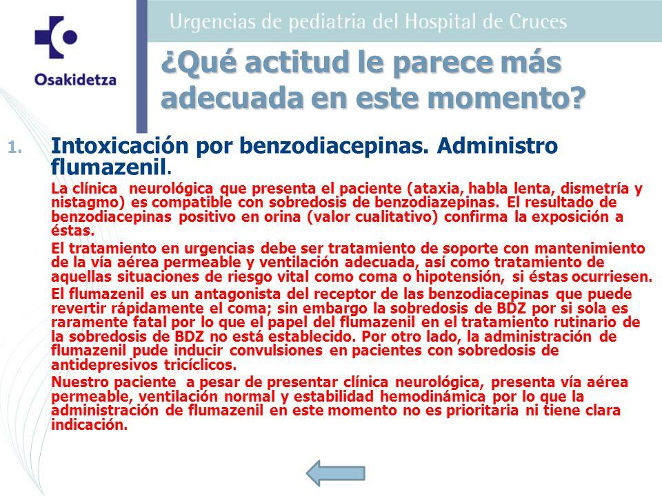 1. 1. Intoxicación por benzodiacepinas. Administro flumazenil. La clínica neurológica que presenta el paciente (ataxia, habla lenta, dismetría y nista