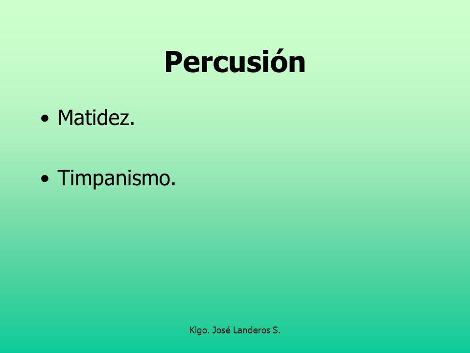 Klgo. José Landeros S. Percusión Matidez. Timpanismo.