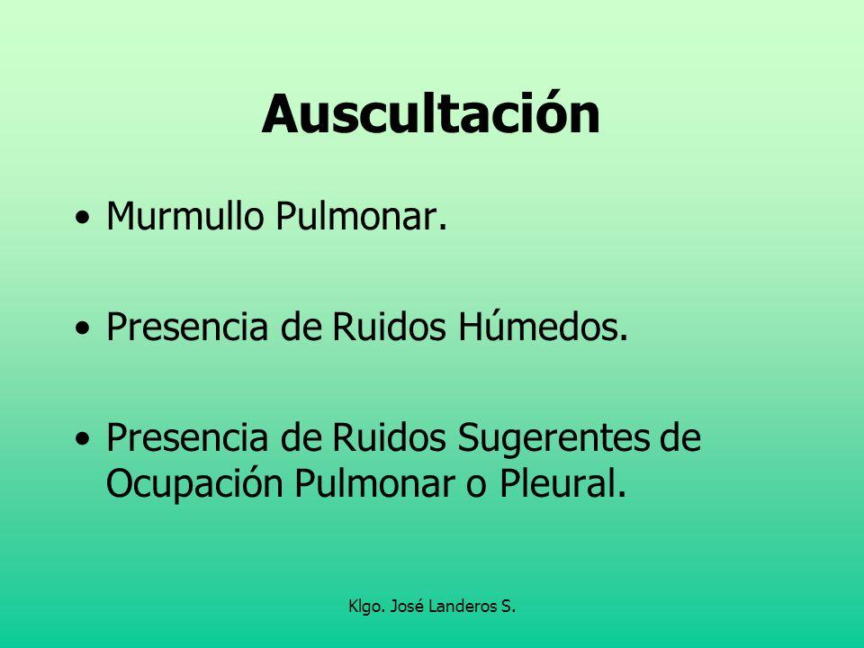 Klgo. José Landeros S. Auscultación Murmullo Pulmonar. Presencia de Ruidos Húmedos. Presencia de Ruidos Sugerentes de Ocupación Pulmonar o Pleural.