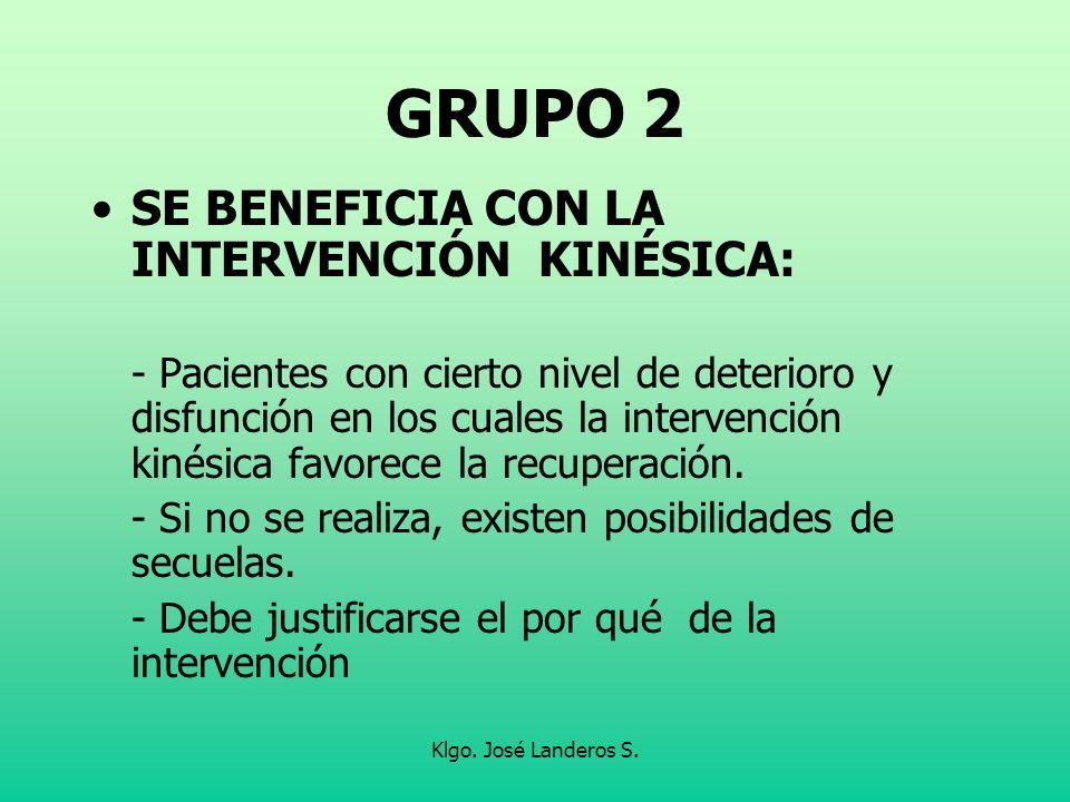 Klgo. José Landeros S. GRUPO 2 SE BENEFICIA CON LA INTERVENCIÓN KINÉSICA: - Pacientes con cierto nivel de deterioro y disfunción en los cuales la inte