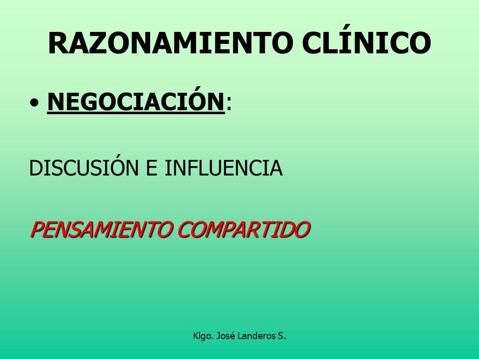 Klgo. José Landeros S. RAZONAMIENTO CLÍNICO NEGOCIACIÓN: DISCUSIÓN E INFLUENCIA PENSAMIENTO COMPARTIDO