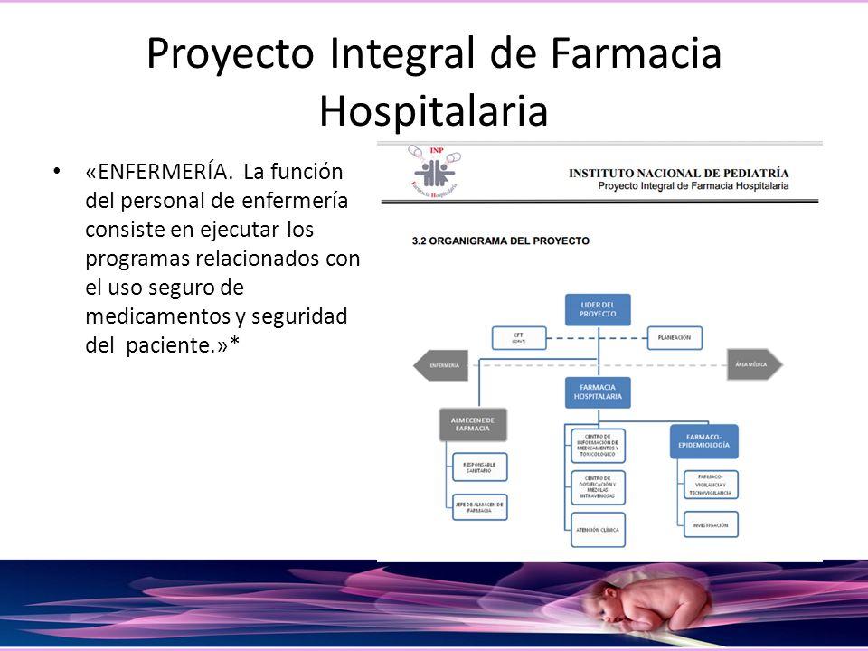 Proyecto Integral de Farmacia Hospitalaria «ENFERMERÍA. La función del personal de enfermería consiste en ejecutar los programas relacionados con el u