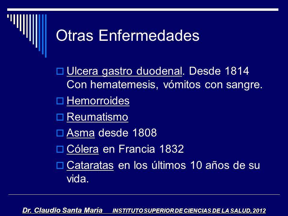 Otras Enfermedades Ulcera gastro duodenal. Desde 1814 Con hematemesis, vómitos con sangre. Hemorroides Reumatismo Asma desde 1808 Cólera en Francia 18