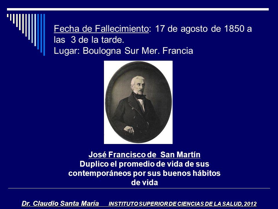Fecha de Fallecimiento: 17 de agosto de 1850 a las 3 de la tarde. Lugar: Boulogna Sur Mer. Francia José Francisco de San Martín Duplico el promedio de