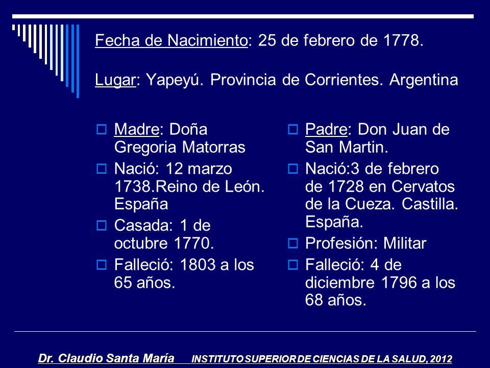 Fecha de Nacimiento: 25 de febrero de 1778. Lugar: Yapeyú. Provincia de Corrientes. Argentina Madre: Doña Gregoria Matorras Nació: 12 marzo 1738.Reino