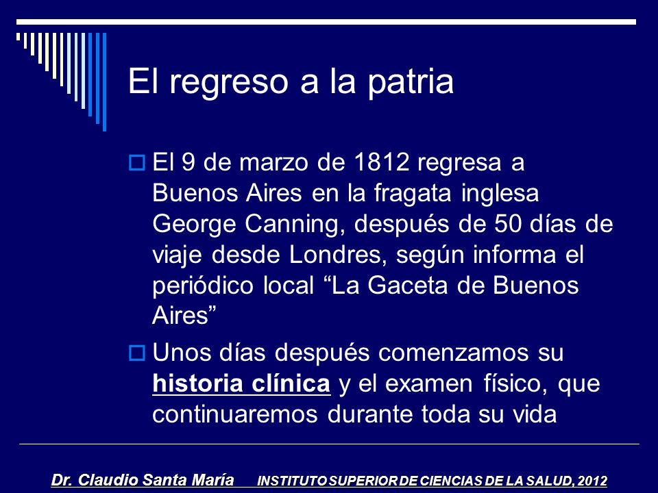 El regreso a la patria El 9 de marzo de 1812 regresa a Buenos Aires en la fragata inglesa George Canning, después de 50 días de viaje desde Londres, s
