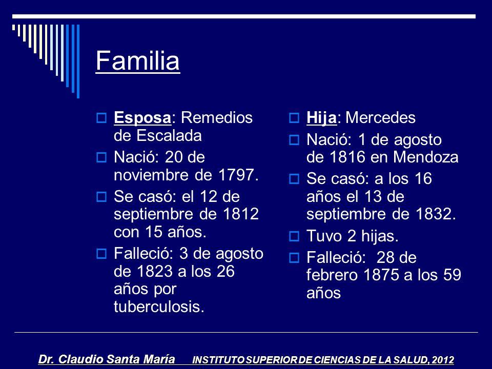 Familia Esposa: Remedios de Escalada Nació: 20 de noviembre de 1797. Se casó: el 12 de septiembre de 1812 con 15 años. Falleció: 3 de agosto de 1823 a