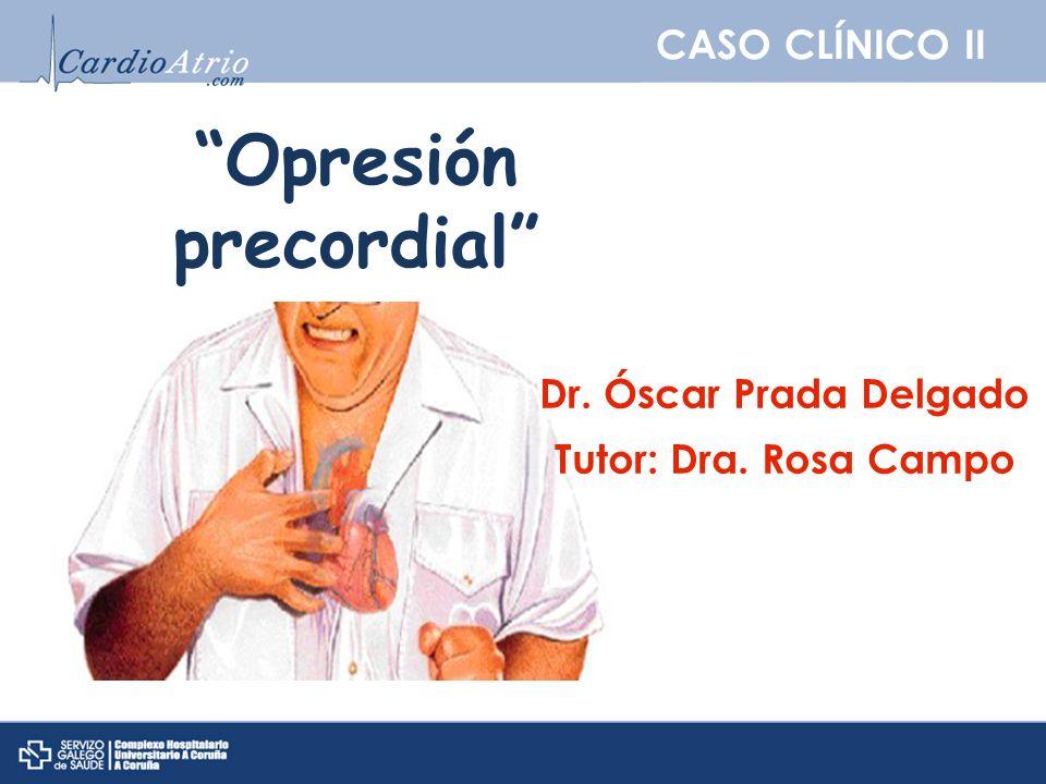 CASO CLÍNICO II Presentación clínica Varón de 61 años que acude a Urgencias por episodio de dolor retroesternal opresivo en reposo de al menos 30 minutos de duración.