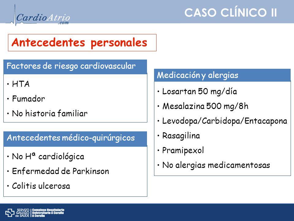 CASO CLÍNICO II Antecedentes personales HTA Fumador No historia familiar Factores de riesgo cardiovascular No Hª cardiológica Enfermedad de Parkinson