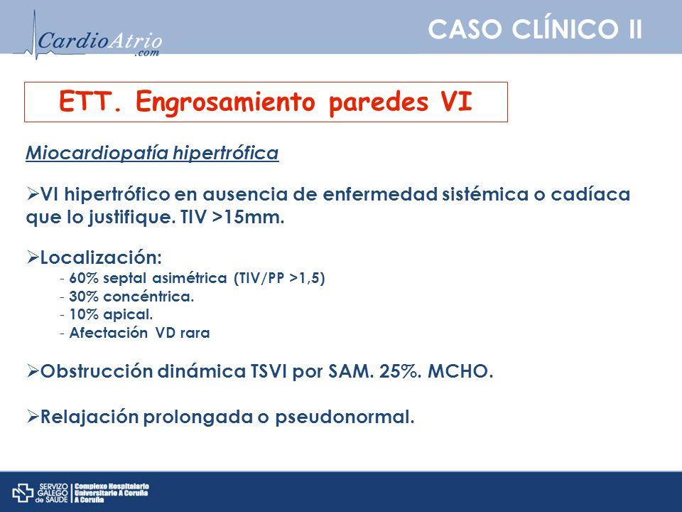 CASO CLÍNICO II ETT. Engrosamiento paredes VI Miocardiopatía hipertrófica VI hipertrófico en ausencia de enfermedad sistémica o cadíaca que lo justifi