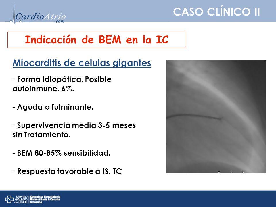 CASO CLÍNICO II Indicación de BEM en la IC Miocarditis de celulas gigantes - Forma idiopática. Posible autoinmune. 6%. - Aguda o fulminante. - Supervi