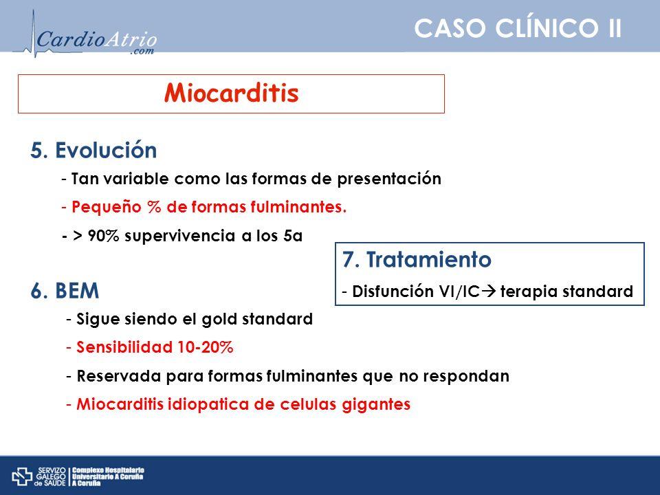 CASO CLÍNICO II Miocarditis 5. Evolución - Tan variable como las formas de presentación - Pequeño % de formas fulminantes. - > 90% supervivencia a los
