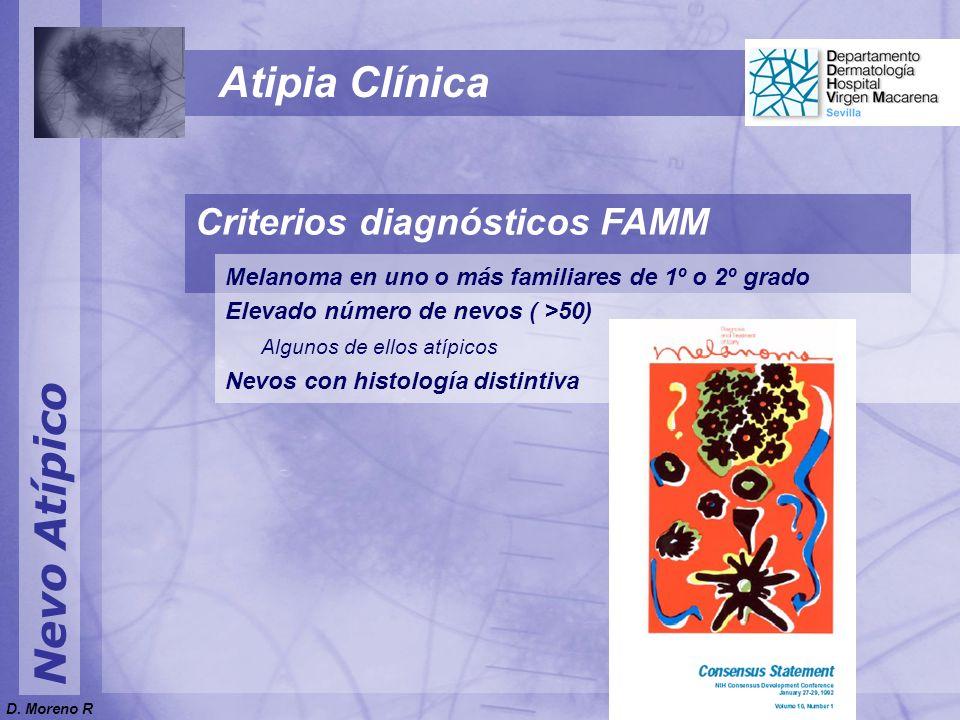 Nevo Atípico Atipia Clínica Criterios diagnósticos FAMM Melanoma en uno o más familiares de 1º o 2º grado Elevado número de nevos ( >50) Algunos de ellos atípicos Nevos con histología distintiva D.