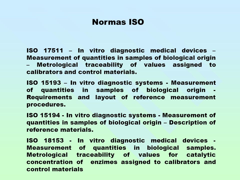 Normas ISO ISO 17511 – In vitro diagnostic medical devices – Measurement of quantities in samples of biological origin – Metrological traceability of