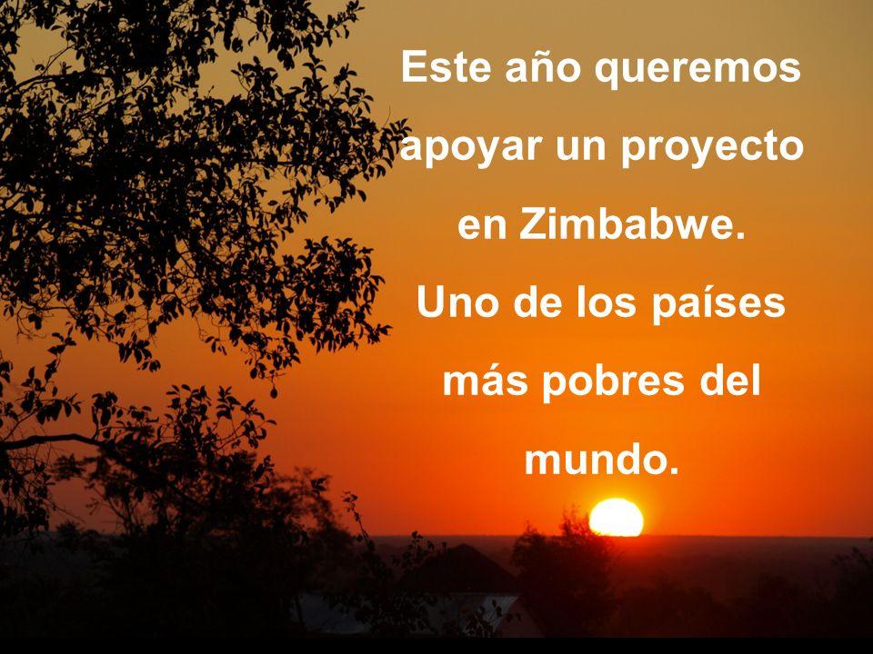 Este año queremos apoyar un proyecto en Zimbabwe. Uno de los países más pobres del mundo.