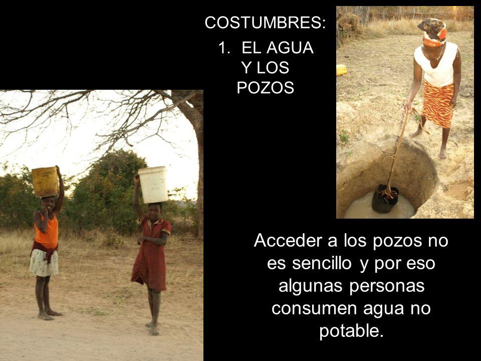 COSTUMBRES: 1.EL AGUA Y LOS POZOS Acceder a los pozos no es sencillo y por eso algunas personas consumen agua no potable.
