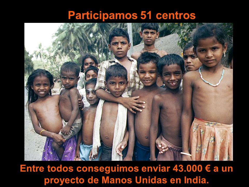 Entre todos conseguimos enviar 43.000 a un proyecto de Manos Unidas en India. Participamos 51 centros