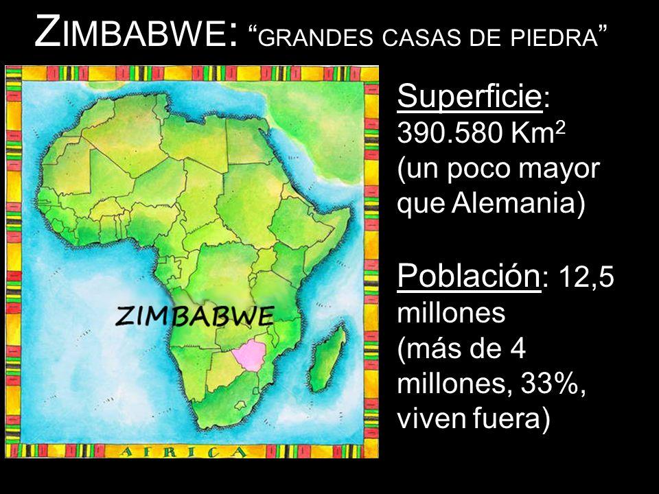 Z IMBABWE : GRANDES CASAS DE PIEDRA Superficie : 390.580 Km 2 (un poco mayor que Alemania) Población : 12,5 millones (más de 4 millones, 33%, viven fu
