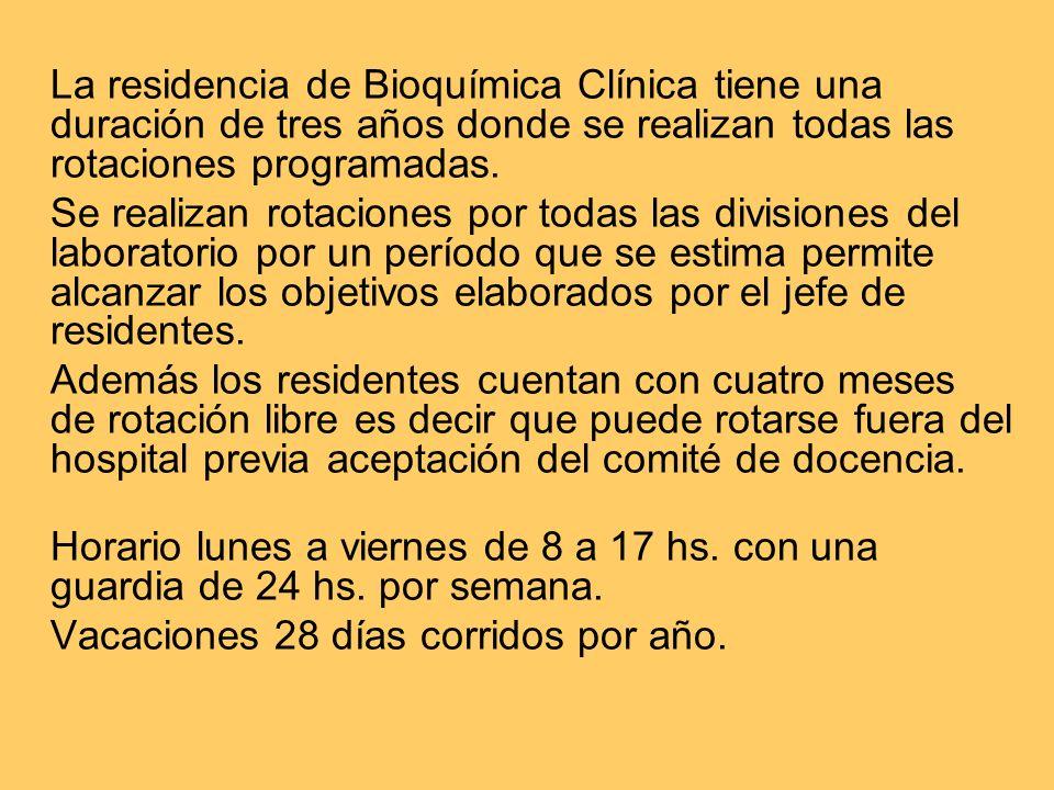 La residencia de Bioquímica Clínica tiene una duración de tres años donde se realizan todas las rotaciones programadas. Se realizan rotaciones por tod