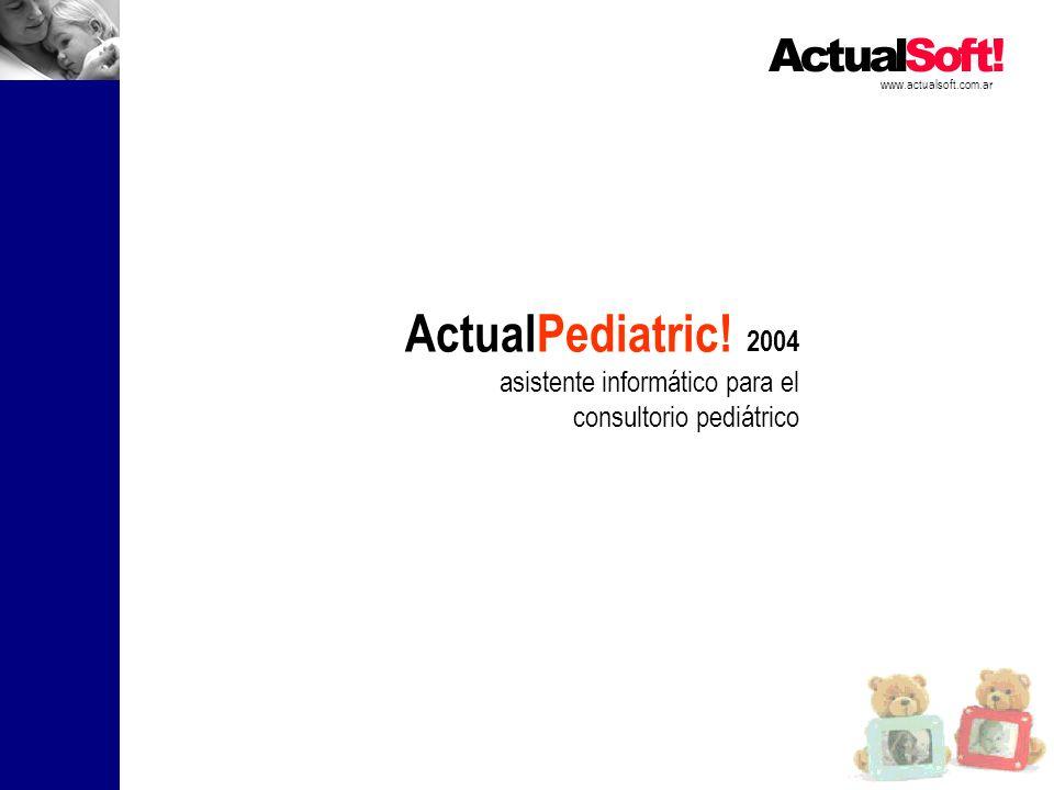 www.actualsoft.com.ar ActualPediatric! 2004 asistente informático para el consultorio pediátrico