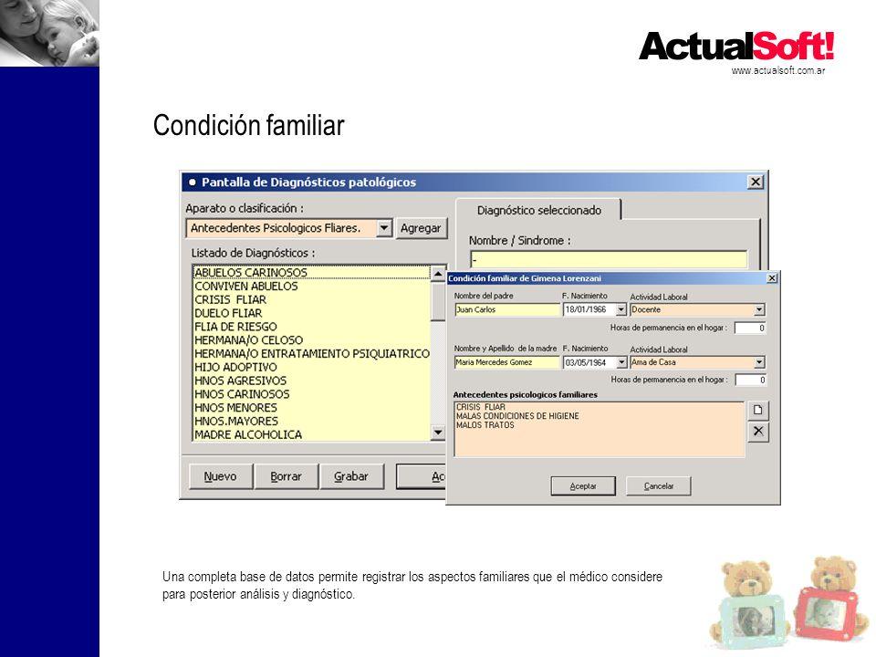 www.actualsoft.com.ar Condición familiar Una completa base de datos permite registrar los aspectos familiares que el médico considere para posterior análisis y diagnóstico.