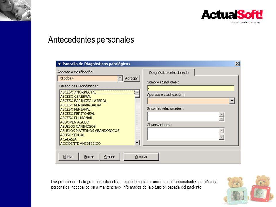 www.actualsoft.com.ar Antecedentes personales Desprendiendo de la gran base de datos, se puede registrar uno o varios antecedentes patológicos persona