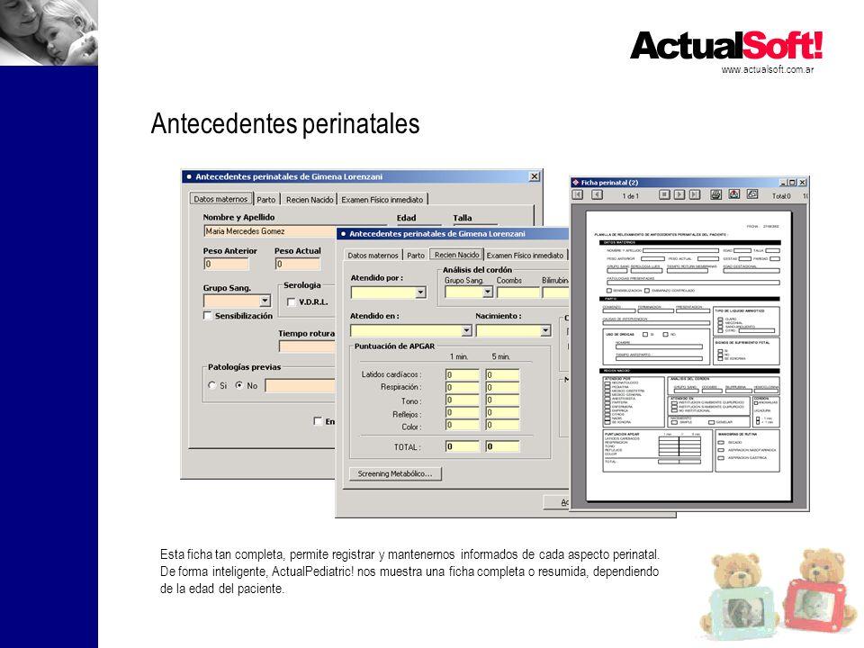 www.actualsoft.com.ar Antecedentes perinatales Esta ficha tan completa, permite registrar y mantenernos informados de cada aspecto perinatal. De forma