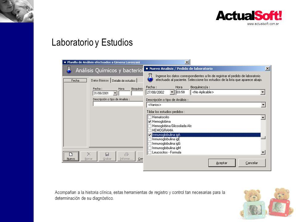 www.actualsoft.com.ar Laboratorio y Estudios Acompañan a la historia clínica, estas herramientas de registro y control tan necesarias para la determinación de su diagnóstico.