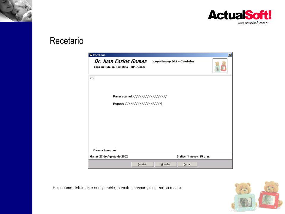 www.actualsoft.com.ar Recetario El recetario, totalmente configurable, permite imprimir y registrar su receta.