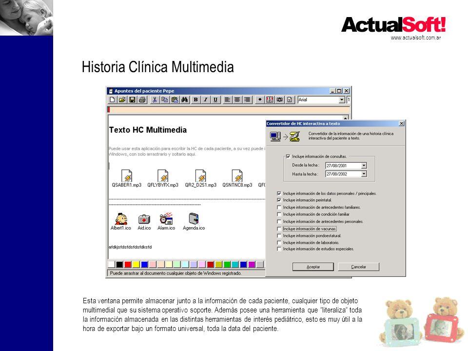 www.actualsoft.com.ar Historia Clínica Multimedia Esta ventana permite almacenar junto a la información de cada paciente, cualquier tipo de objeto multimedial que su sistema operativo soporte.
