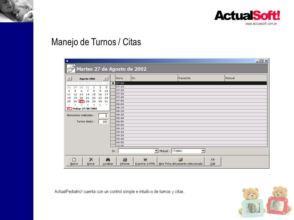 www.actualsoft.com.ar Manejo de Turnos / Citas ActualPediatric! cuenta con un control simple e intuitivo de turnos y citas.
