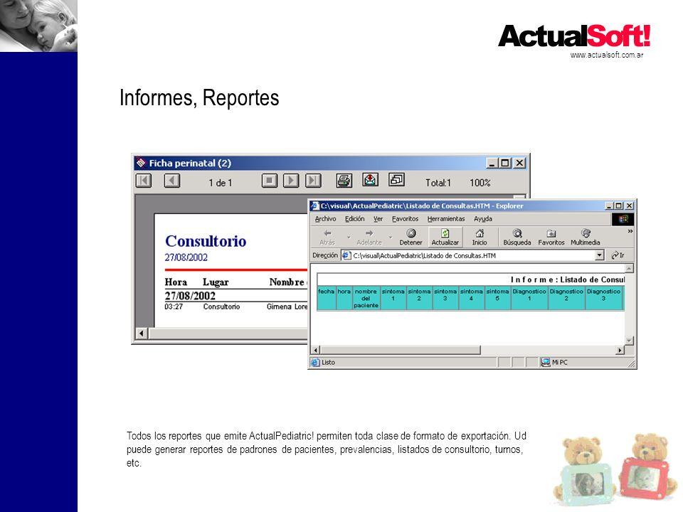 www.actualsoft.com.ar Informes, Reportes Todos los reportes que emite ActualPediatric! permiten toda clase de formato de exportación. Ud puede generar