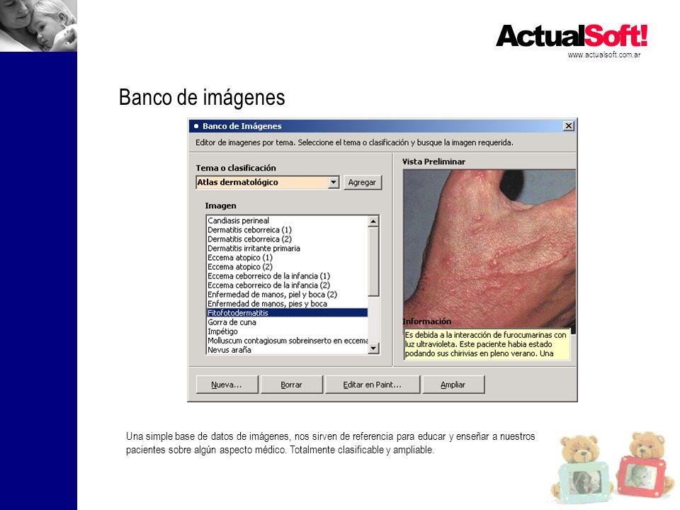 www.actualsoft.com.ar Banco de imágenes Una simple base de datos de imágenes, nos sirven de referencia para educar y enseñar a nuestros pacientes sobre algún aspecto médico.