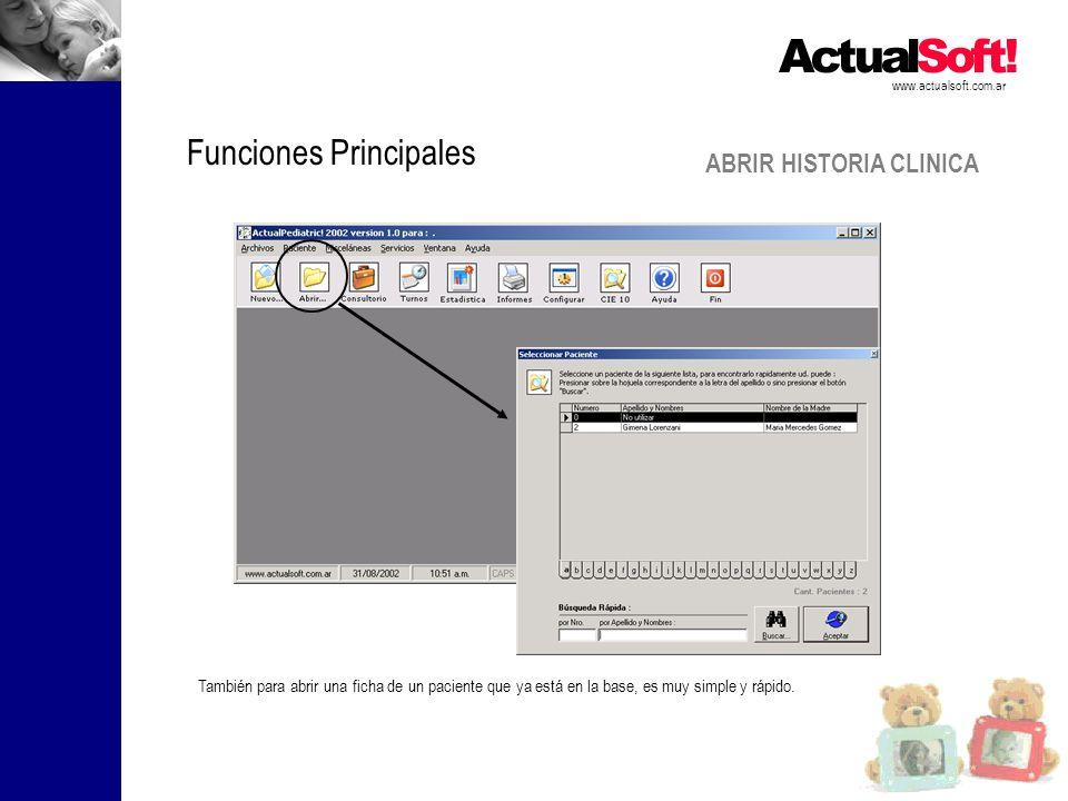 ABRIR HISTORIA CLINICA www.actualsoft.com.ar Funciones Principales También para abrir una ficha de un paciente que ya está en la base, es muy simple y rápido.