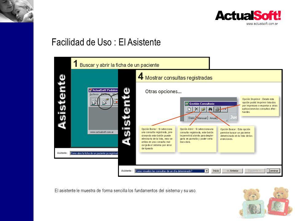 www.actualsoft.com.ar Facilidad de Uso : El Asistente El asistente le muestra de forma sencilla los fundamentos del sistema y su uso.