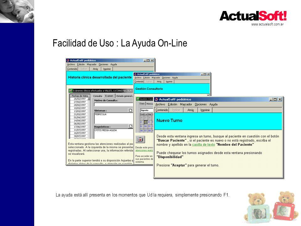 www.actualsoft.com.ar Facilidad de Uso : La Ayuda On-Line La ayuda está allí presenta en los momentos que Ud la requiera, simplemente presionando F1.