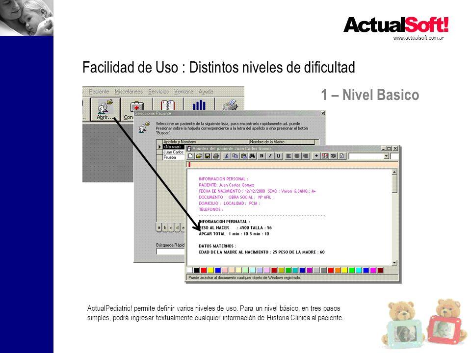 1 – Nivel Basico www.actualsoft.com.ar Facilidad de Uso : Distintos niveles de dificultad ActualPediatric! permite definir varios niveles de uso. Para