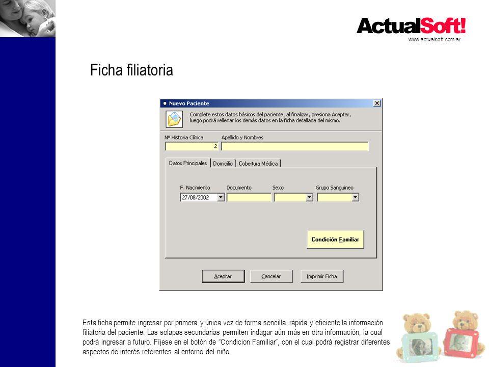 www.actualsoft.com.ar Ficha filiatoria Esta ficha permite ingresar por primera y única vez de forma sencilla, rápida y eficiente la información filiatoria del paciente.