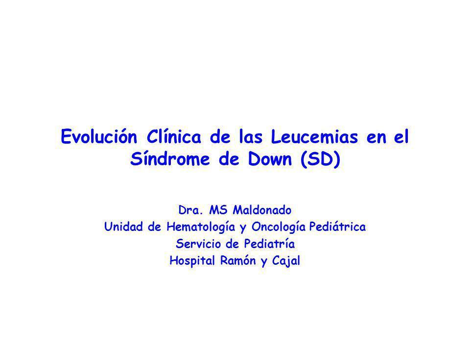 Leucemia Transitoria / SD Evolución Leucemia Aguda –Frecuencia 13-33% –Periodo previo de Mielodisplasia –Desarrollo en los 3 eros años de la vida –Tipo de Leucemia: LMA M7 Massey et al.