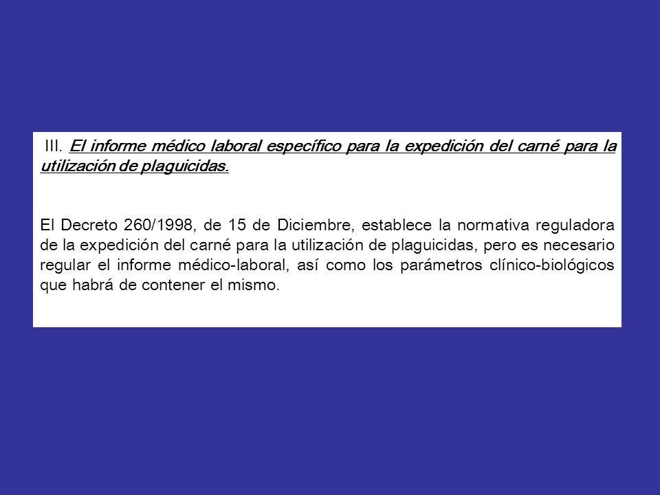 III. El informe médico laboral específico para la expedición del carné para la utilización de plaguicidas. El Decreto 260/1998, de 15 de Diciembre, es